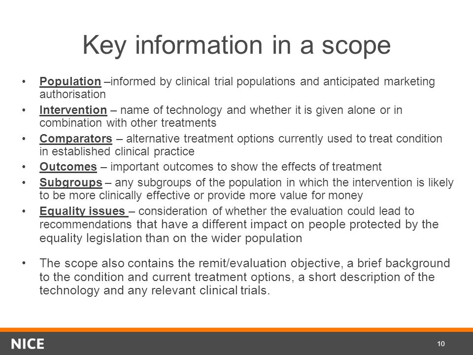 Key information in a scope Population –informed by clinical trial populations and anticipated marketing authorisation Intervention – name of technolog