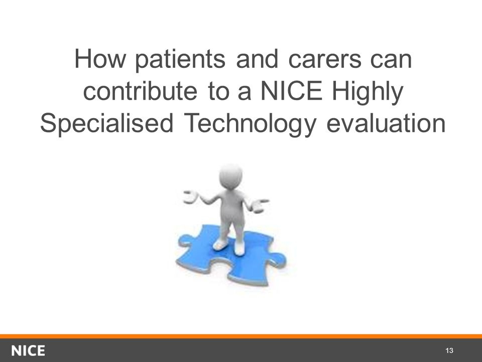 How patients and carers can contribute to a NICE Highly Specialised Technology evaluation 13