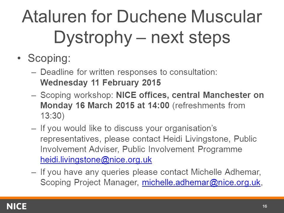 Ataluren for Duchene Muscular Dystrophy – next steps Scoping: –Deadline for written responses to consultation: Wednesday 11 February 2015 –Scoping wor