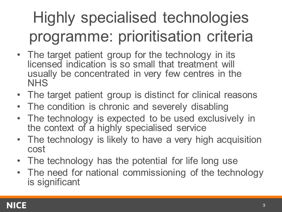 Highly specialised technologies programme: prioritisation criteria The target patient group for the technology in its licensed indication is so small