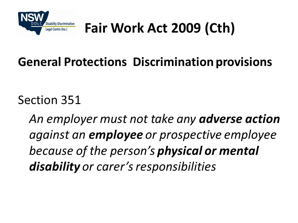 Fair Work Act 2009 (Cth) General Protections Discrimination provisions Section 351(2): doesn't apply to action that is a.not unlawful under any anti ‑ discrimination law in force in the place where the action is taken b.