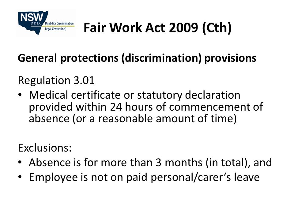 Disability Discrimination Act Requirement to make reasonable adjustments Anything that helps a person with disability have equal access to the workplace Adjustment is reasonable if it doesn't cause an unjustifiable hardship Might include flexible working arrangements, provision of aids, devices and adaptive technology, modification of premises, leave
