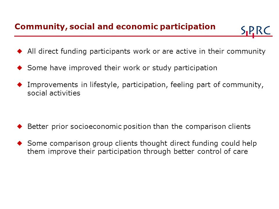 Community, social and economic participation u All direct funding participants work or are active in their community u Some have improved their work o