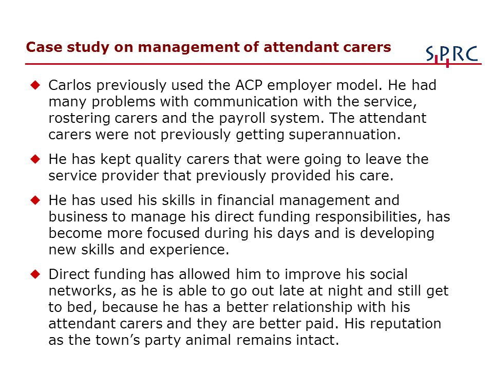 Case study on management of attendant carers uCarlos previously used the ACP employer model. He had many problems with communication with the service,