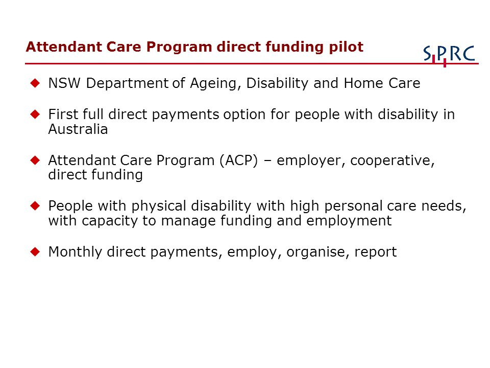 Attendant Care Program direct funding pilot uNSW Department of Ageing, Disability and Home Care uFirst full direct payments option for people with dis