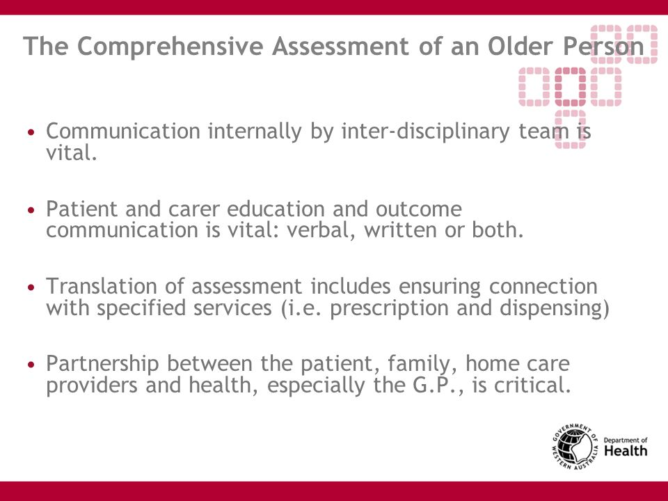 The Comprehensive Assessment of an Older Person Communication internally by inter-disciplinary team is vital. Patient and carer education and outcome