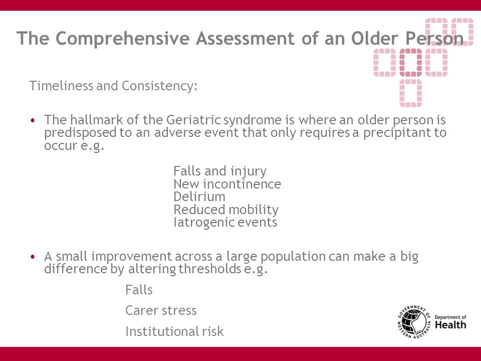 The Comprehensive Assessment of an Older Person Timeliness and Consistency: The hallmark of the Geriatric syndrome is where an older person is predisp