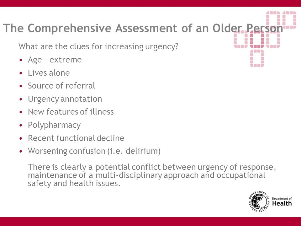 The Comprehensive Assessment of an Older Person What are the clues for increasing urgency.