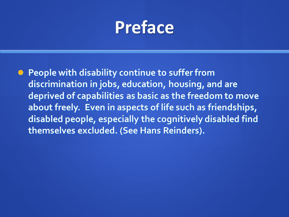 Preface People with disability continue to suffer from discrimination in jobs, education, housing, and are deprived of capabilities as basic as the fr