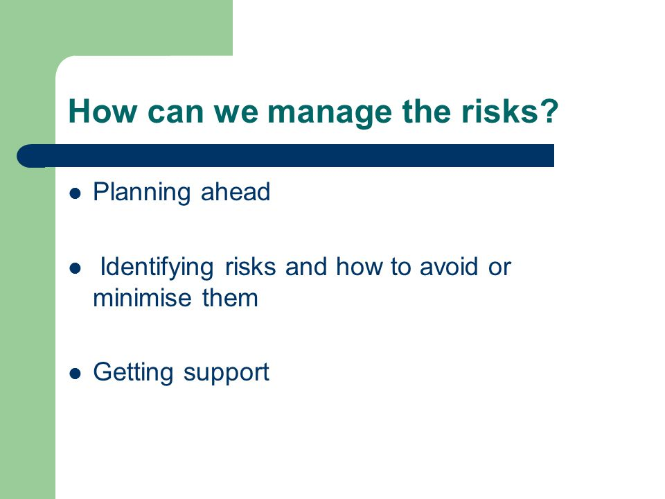 How can we manage the risks.