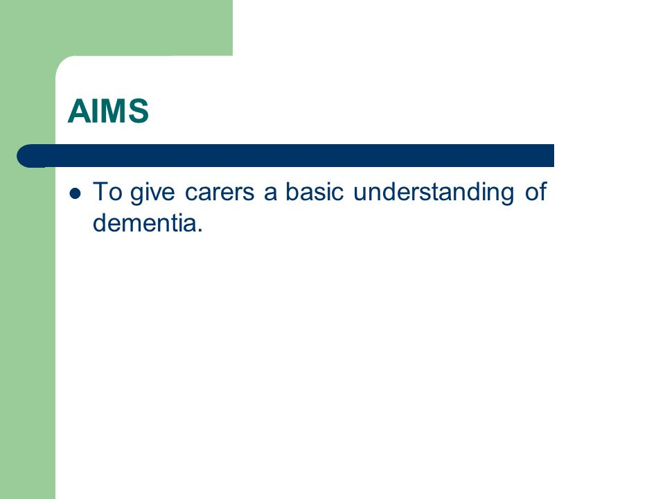 Learning Outcomes Understand what is meant by the term dementia; the common causes; their signs and symptoms and related risk factors; and what is commonly mistaken for dementia Be advised of the law relating to supporting people with Dementia and their carers Understand how different people may experience dementia because of factors such as age, type and level of ability and disability