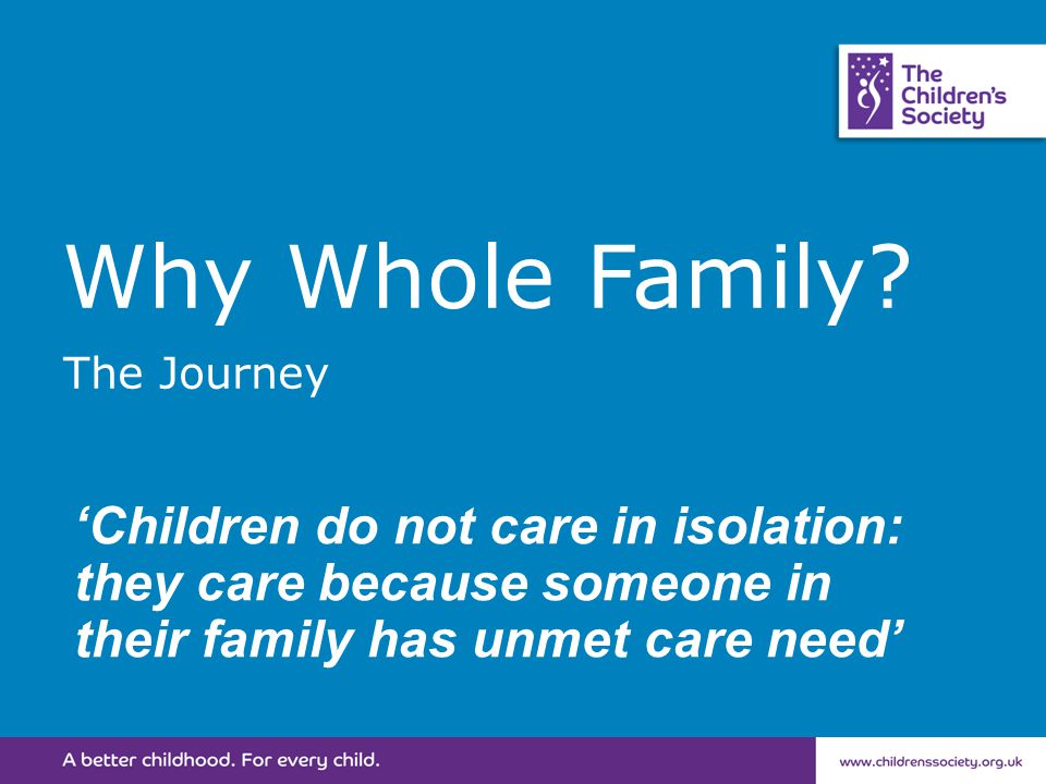 Why Whole Family? The Journey 'Children do not care in isolation: they care because someone in their family has unmet care need'