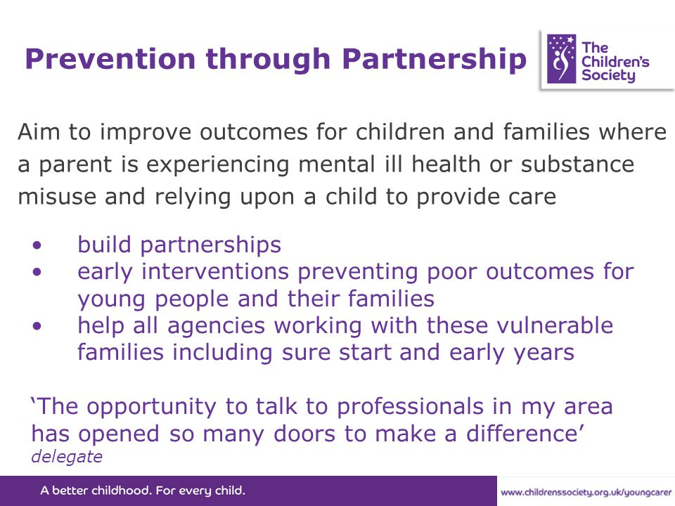 Prevention through Partnership Aim to improve outcomes for children and families where a parent is experiencing mental ill health or substance misuse