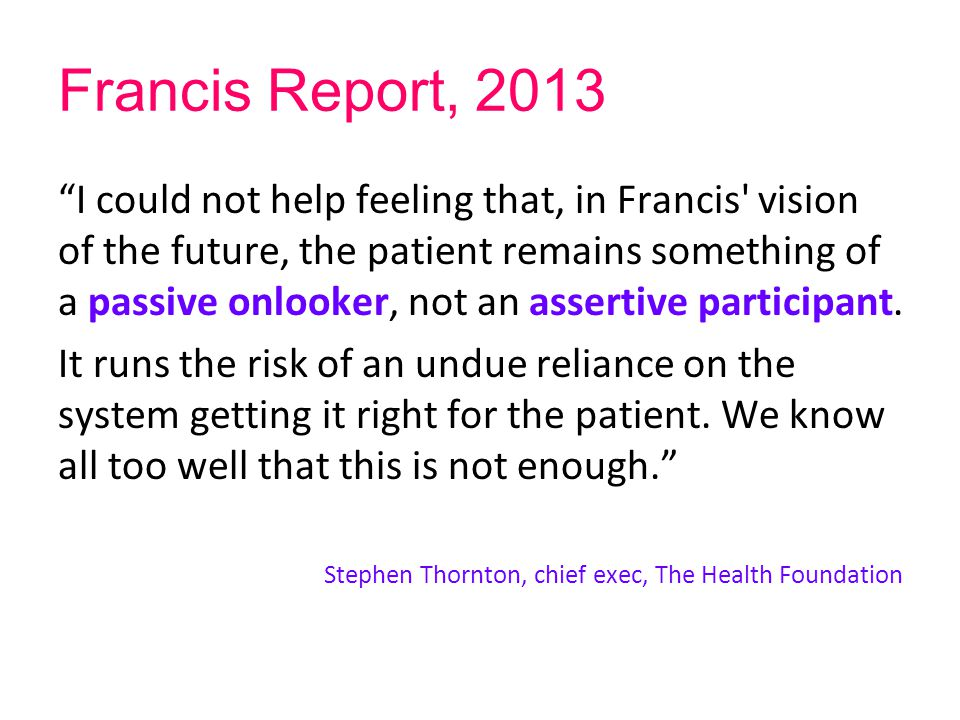 "Francis Report, 2013 ""I could not help feeling that, in Francis' vision of the future, the patient remains something of a passive onlooker, not an ass"