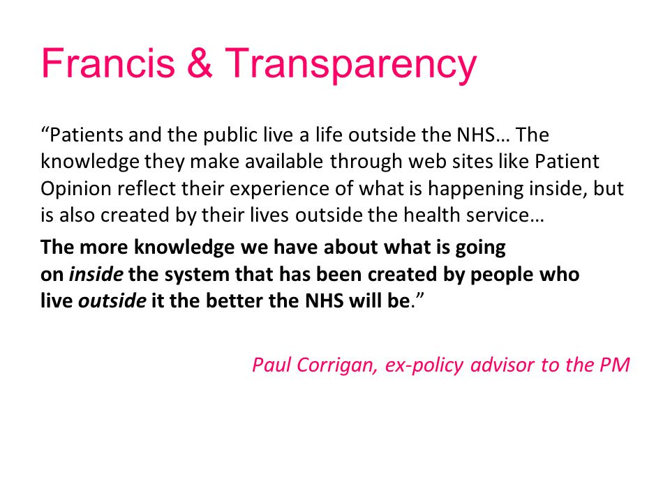 "Francis & Transparency ""Patients and the public live a life outside the NHS… The knowledge they make available through web sites like Patient Opinion"