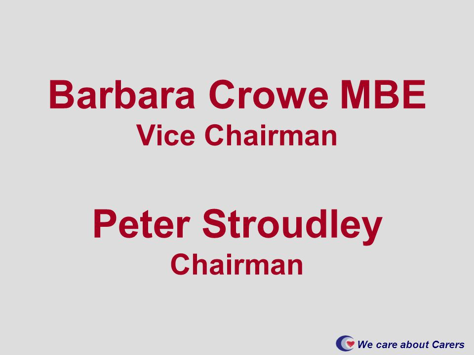 Barbara Crowe MBE Vice Chairman Peter Stroudley Chairman