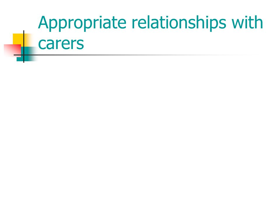 Appropriate relationships with carers