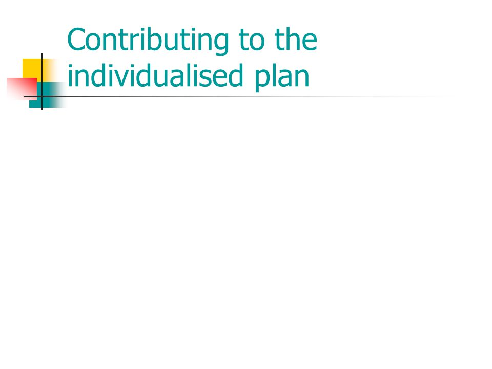 Contributing to the individualised plan