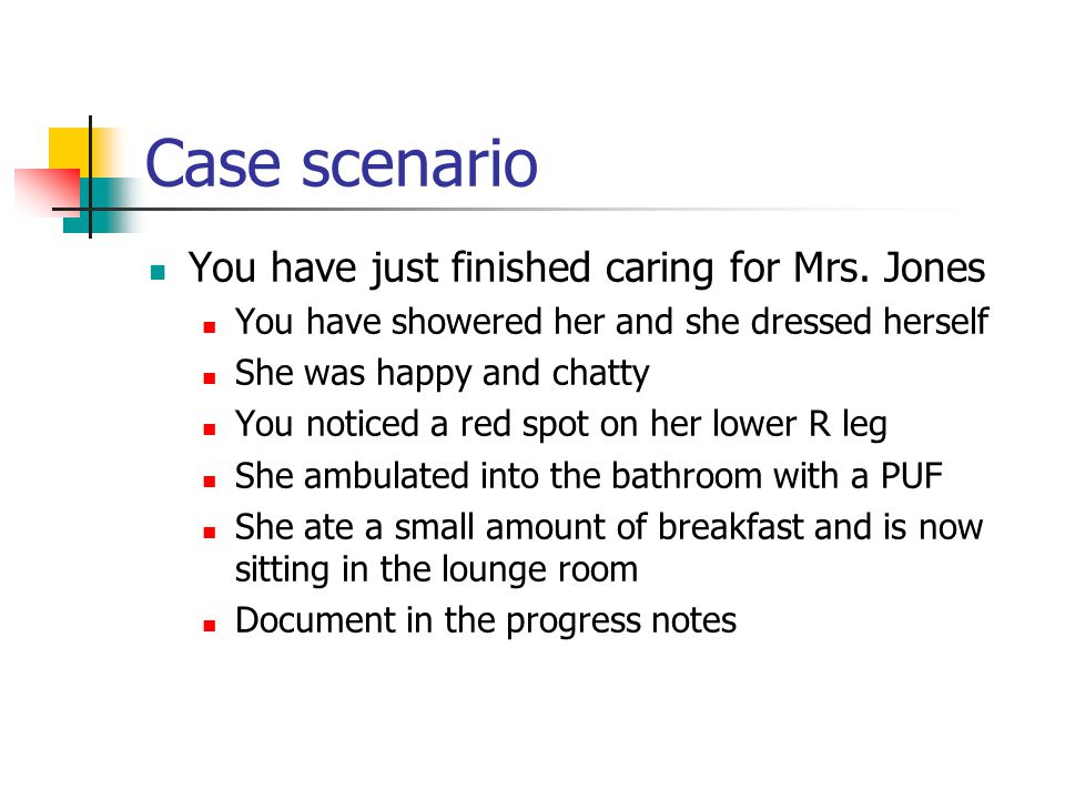 Case scenario You have just finished caring for Mrs.