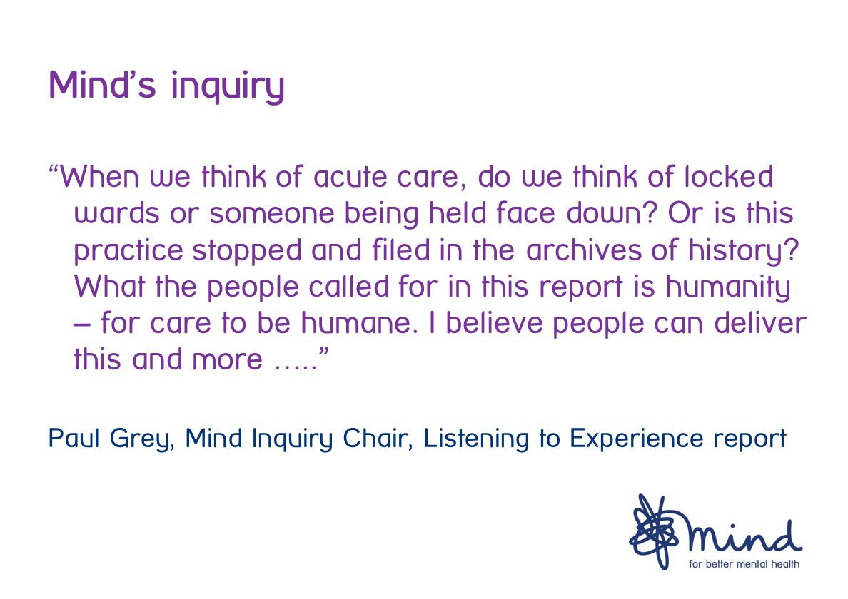 Mind's inquiry When we think of acute care, do we think of locked wards or someone being held face down.
