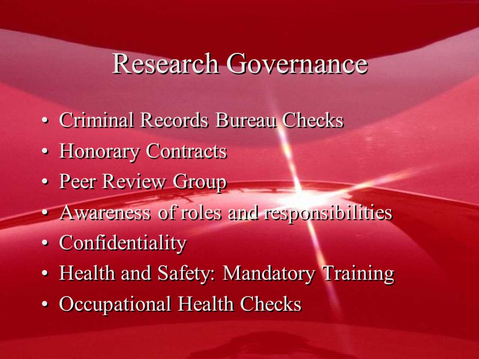 Research Governance Criminal Records Bureau Checks Honorary Contracts Peer Review Group Awareness of roles and responsibilities Confidentiality Health and Safety: Mandatory Training Occupational Health Checks Criminal Records Bureau Checks Honorary Contracts Peer Review Group Awareness of roles and responsibilities Confidentiality Health and Safety: Mandatory Training Occupational Health Checks