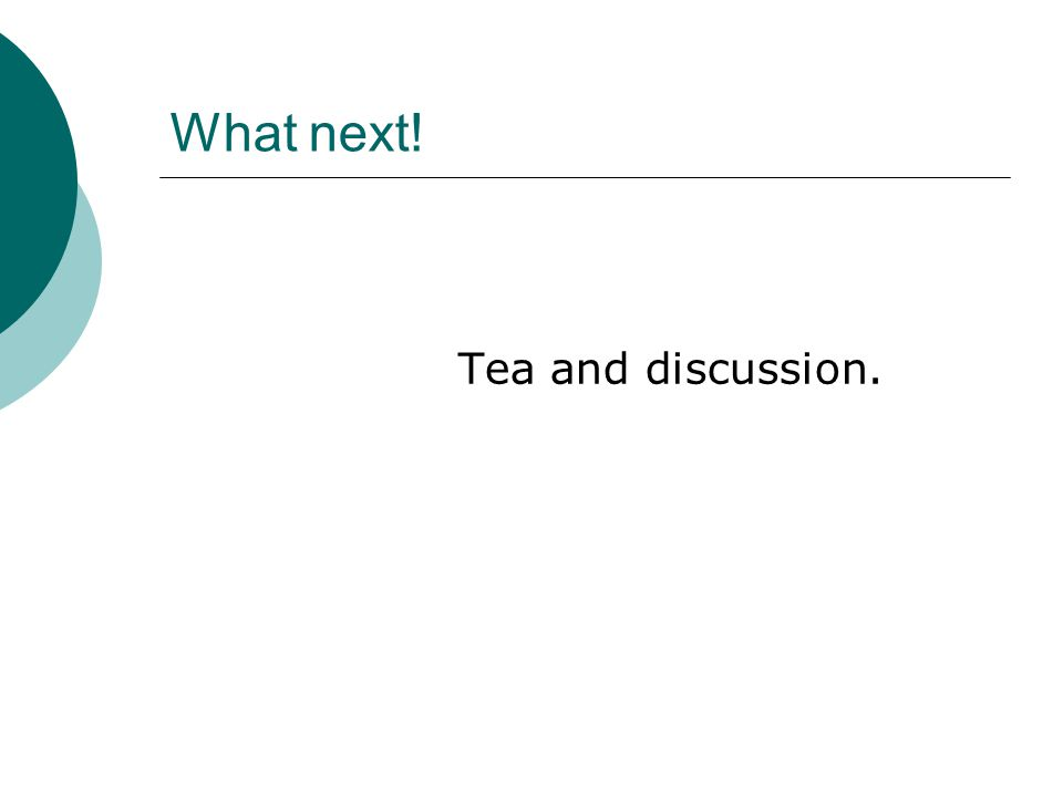 What next! Tea and discussion.