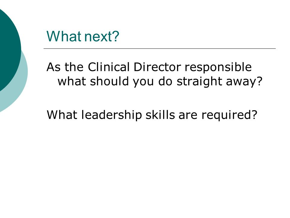 What next. As the Clinical Director responsible what should you do straight away.