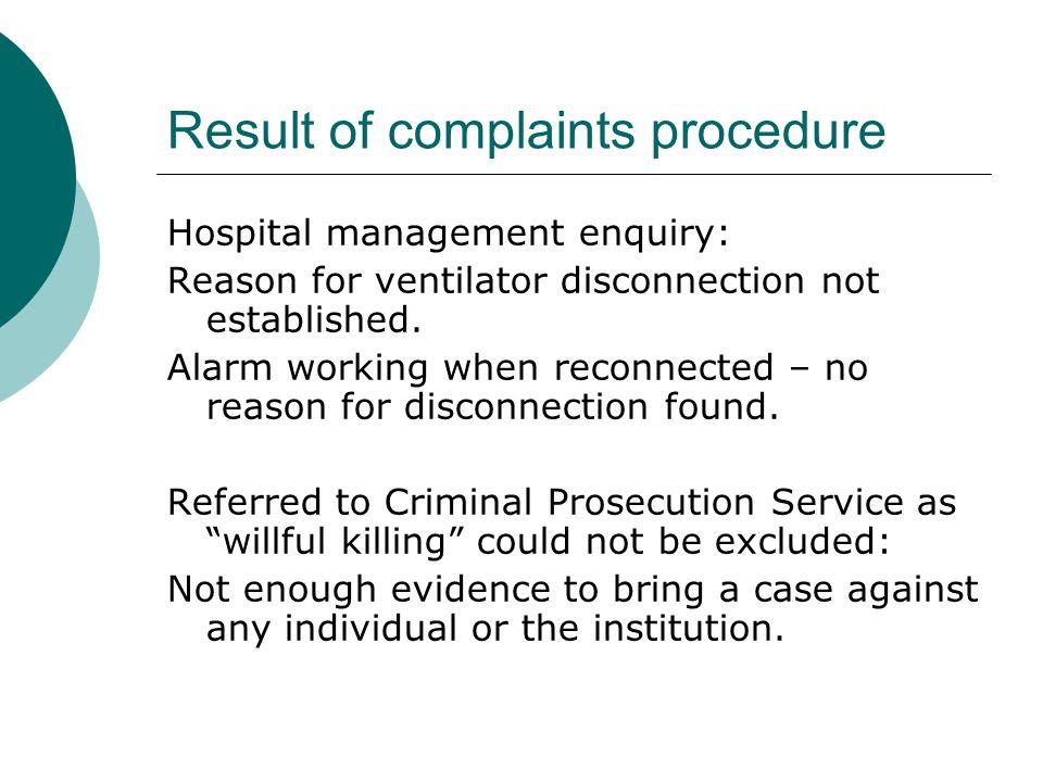 Result of complaints procedure Hospital management enquiry: Reason for ventilator disconnection not established.