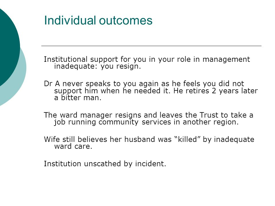 Individual outcomes Institutional support for you in your role in management inadequate: you resign.