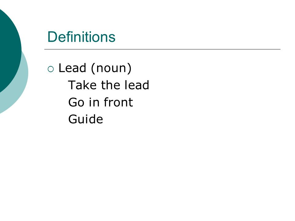 Definitions  Lead (noun) Take the lead Go in front Guide