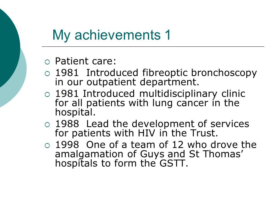 My achievements 1  Patient care:  1981 Introduced fibreoptic bronchoscopy in our outpatient department.