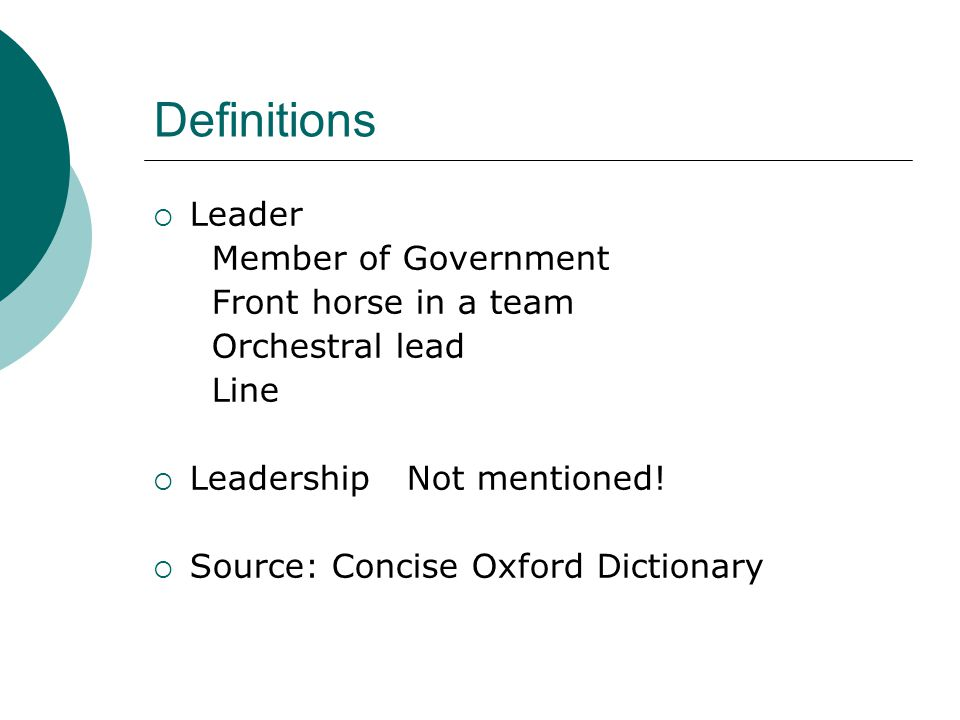 Definitions  Leader Member of Government Front horse in a team Orchestral lead Line  Leadership Not mentioned.