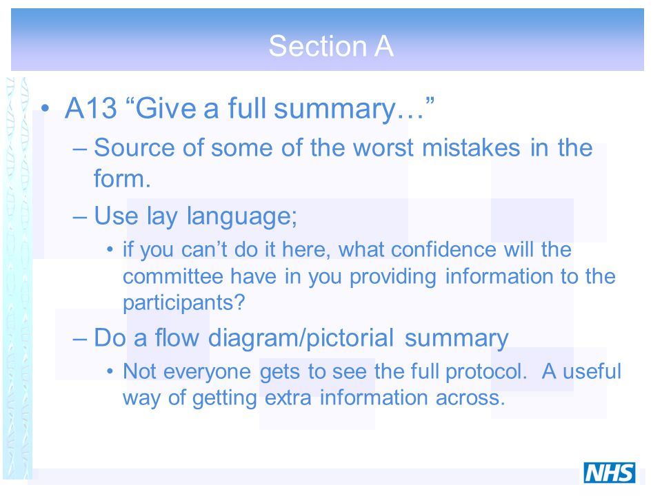 "Section A A13 ""Give a full summary…"" –Source of some of the worst mistakes in the form. –Use lay language; if you can't do it here, what confidence wi"
