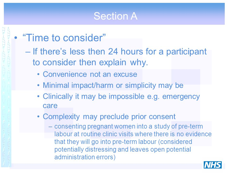 "Section A ""Time to consider"" –If there's less then 24 hours for a participant to consider then explain why. Convenience not an excuse Minimal impact/h"