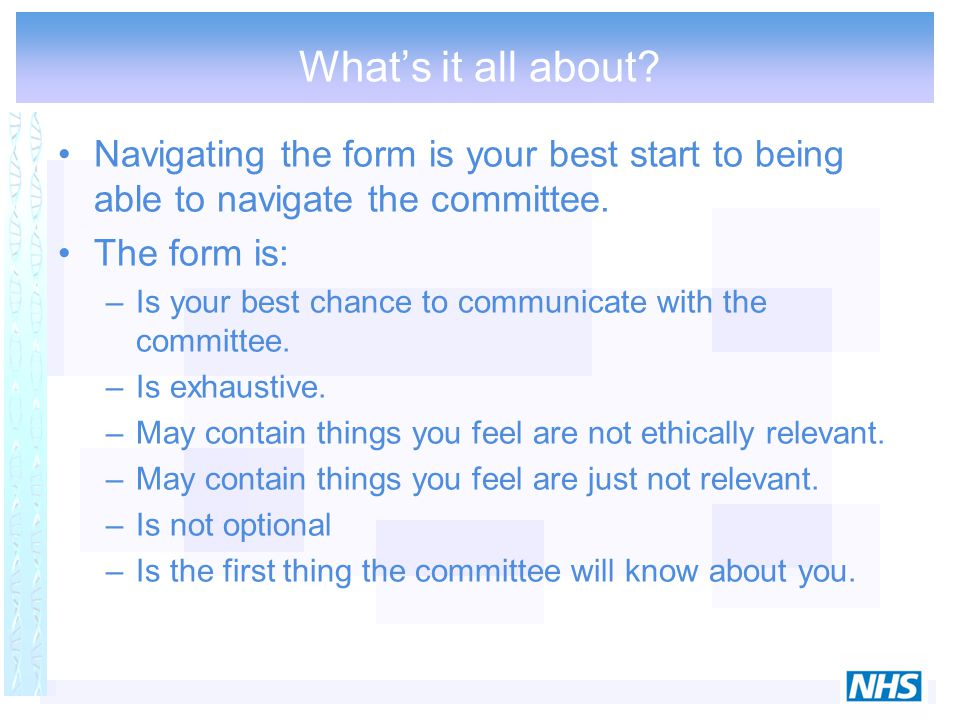 The committee - 1 Up to 18 members; Chair, Vice-Chair, plus administrator Variety of backgrounds –Expert –Lay System of review –Single lead reviewer –All members can read and comment –3 decisions Approve Provisional opinion Rejection
