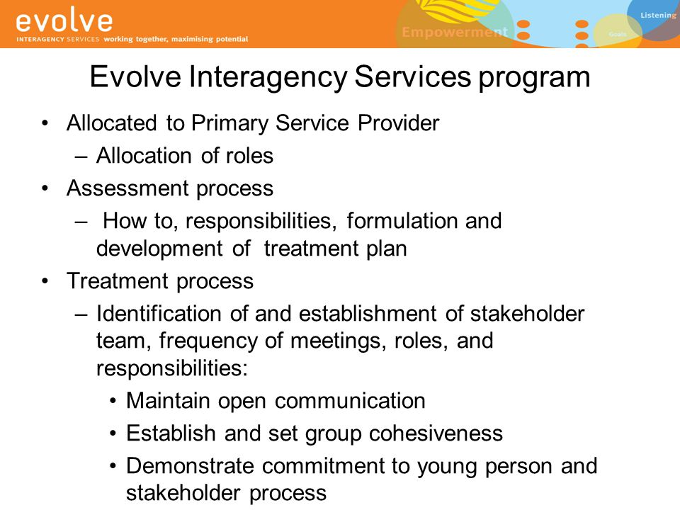 Evolve Interagency Services program Allocated to Primary Service Provider –Allocation of roles Assessment process – How to, responsibilities, formulat