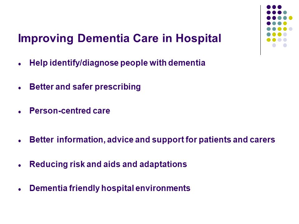 Help identify/diagnose people with dementia < 50% have a diagnosis currently Frequently admitted to hospital Department of Health introduced a hospital screen (called a CQUIN) in 2012 for all people aged over 75 admitted to hospital.