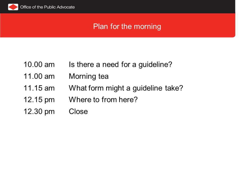 Plan for the morning 10.00 am Is there a need for a guideline.