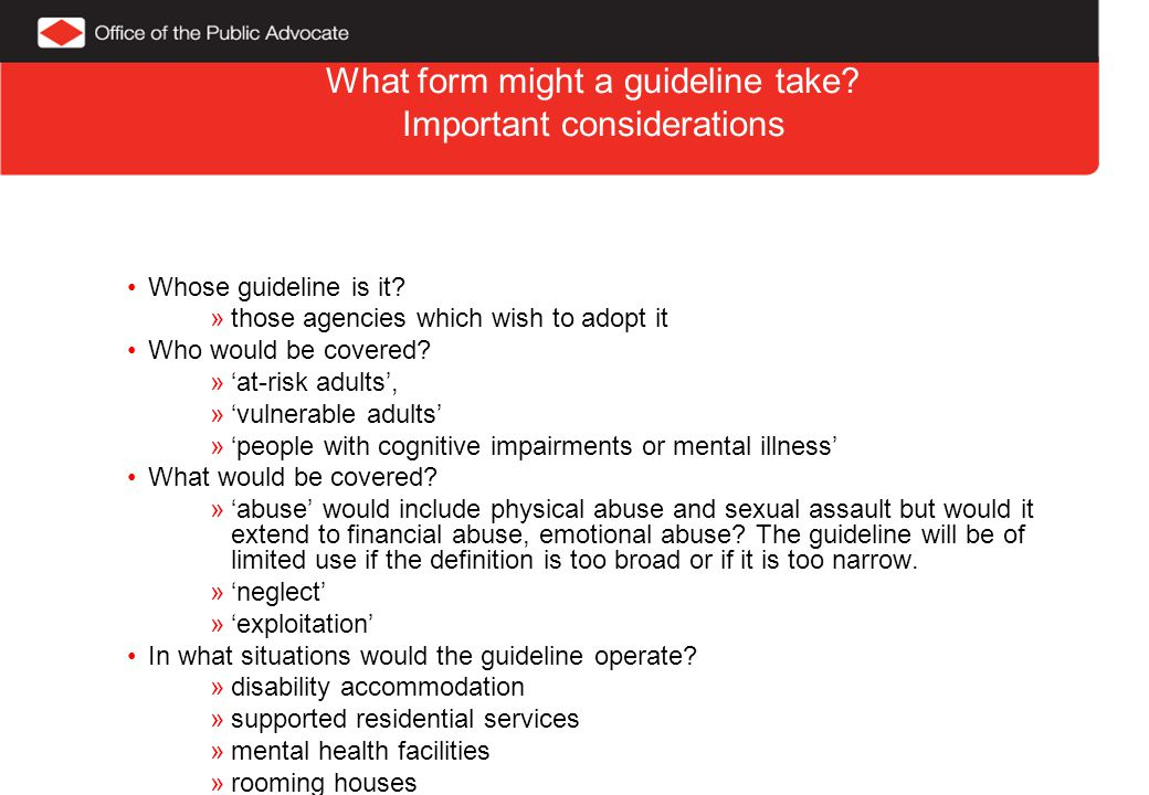 What form might a guideline take. Important considerations Whose guideline is it.