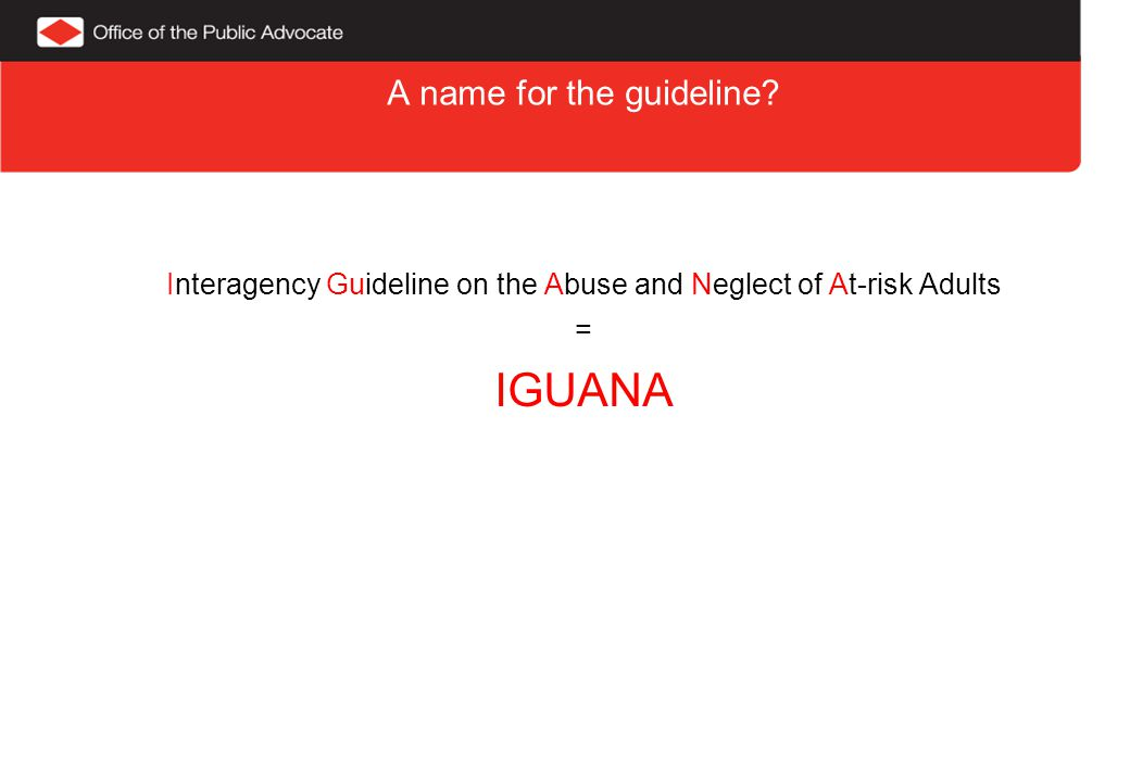 A name for the guideline Interagency Guideline on the Abuse and Neglect of At-risk Adults = IGUANA