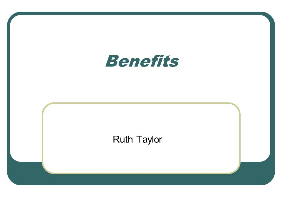 Benefits Ruth Taylor