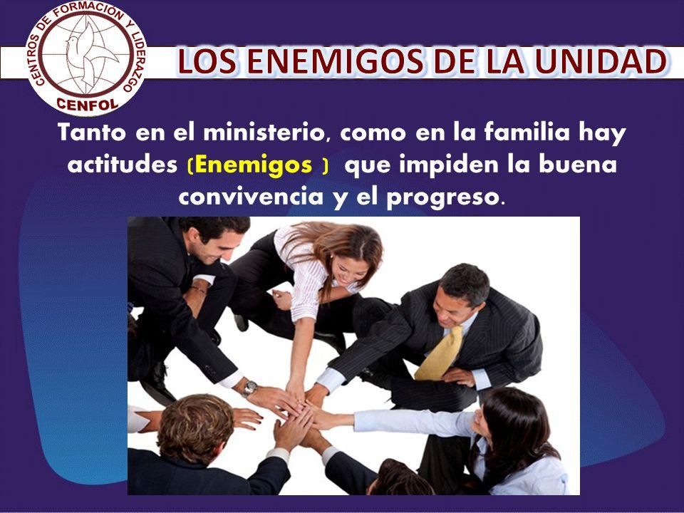 Tanto en el ministerio, como en la familia hay actitudes (Enemigos ) que impiden la buena convivencia y el progreso.