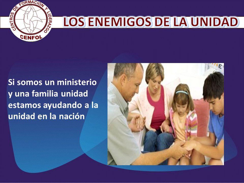 Si somos un ministerio y una familia unidad estamos ayudando a la unidad en la nación