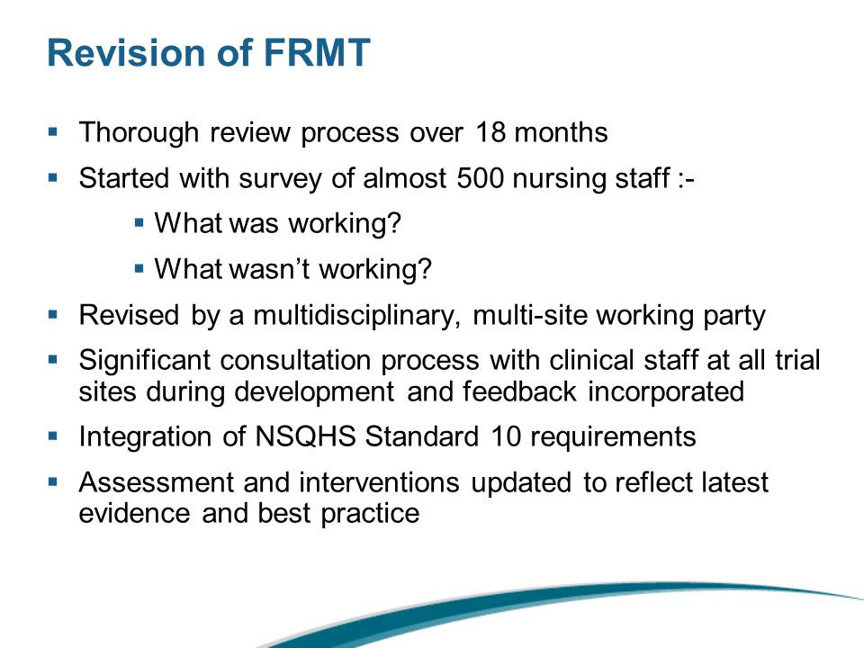 Revision of FRMT  Thorough review process over 18 months  Started with survey of almost 500 nursing staff :-  What was working.