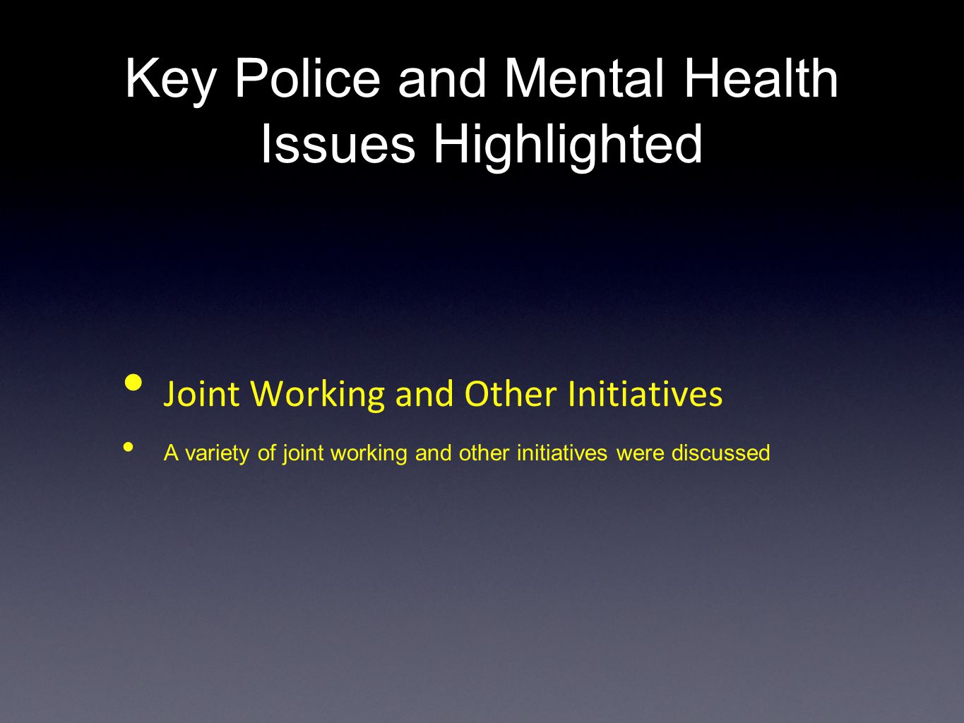 Key Police and Mental Health Issues Highlighted Joint Working and Other Initiatives A variety of joint working and other initiatives were discussed