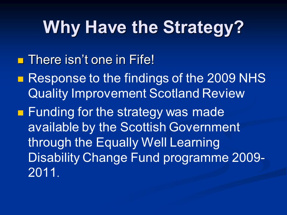 Why Have the Strategy. There isn't one in Fife. There isn't one in Fife.