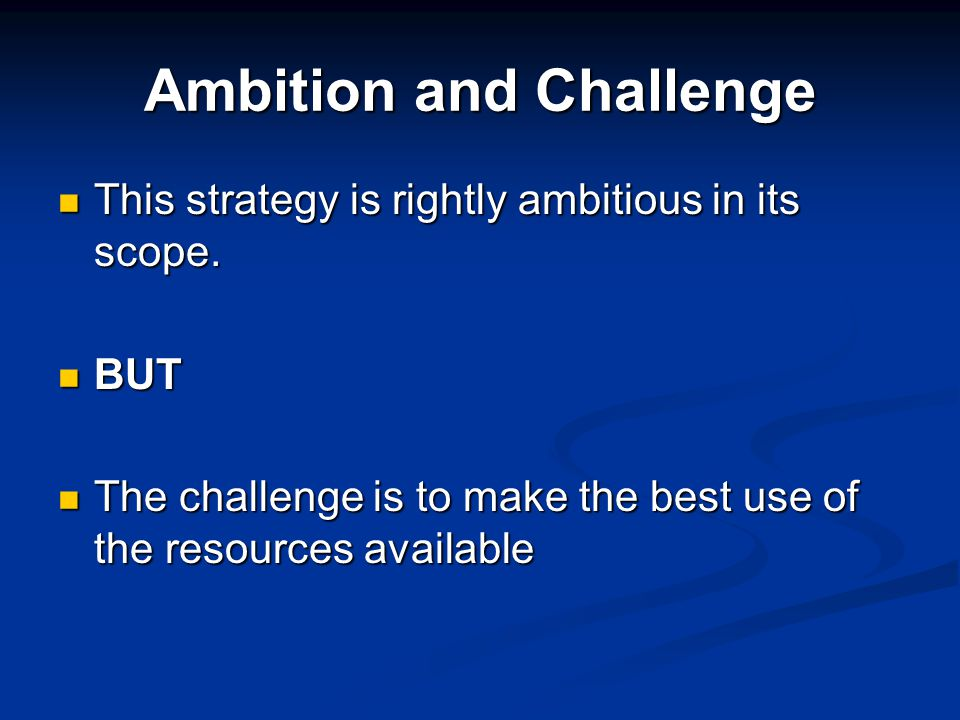 Ambition and Challenge This strategy is rightly ambitious in its scope.