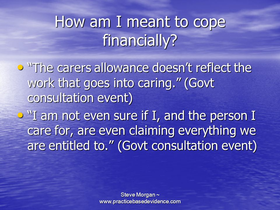Steve Morgan ~ www.practicebasedevidence.com How am I meant to cope financially.