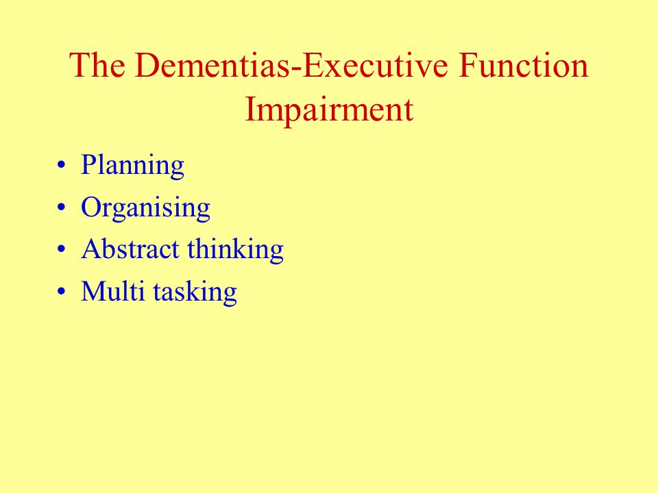 The Dementias-Executive Function Impairment Planning Organising Abstract thinking Multi tasking