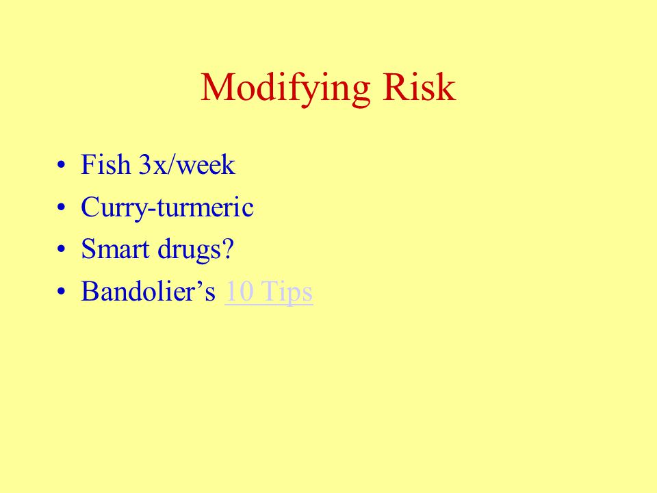 Modifying Risk Fish 3x/week Curry-turmeric Smart drugs Bandolier's 10 Tips10 Tips